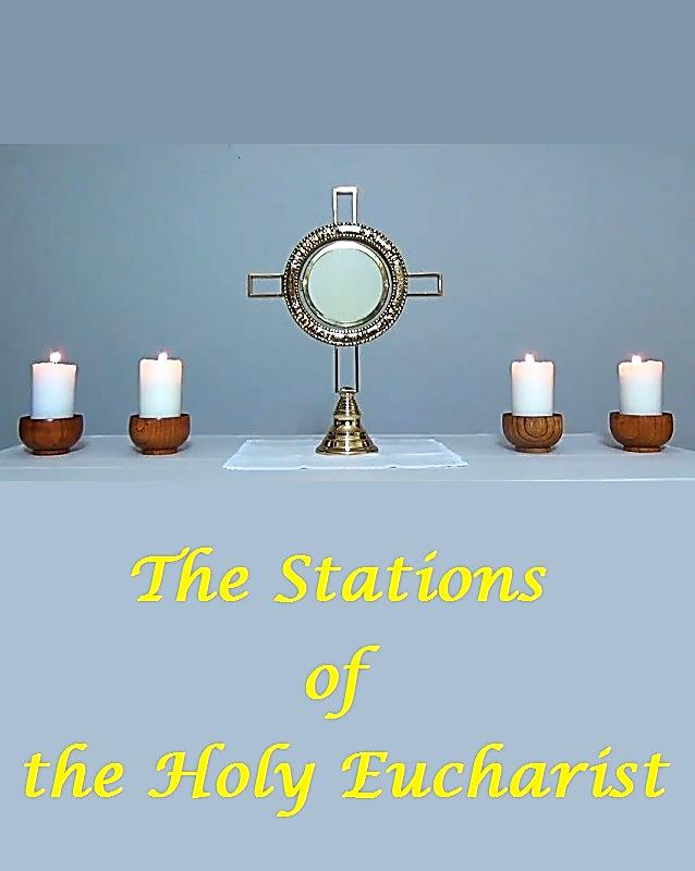 THE STATIONS OF THE HOLY EUCHARIST