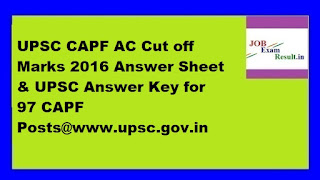UPSC CAPF AC Cut off Marks 2016 Answer Sheet & UPSC Answer Key for 97 CAPF Posts@www.upsc.gov.in