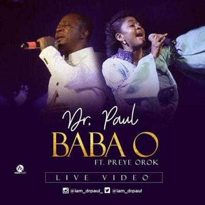 Live Video: Dr. Paul Ft. Preye Orok – Baba O