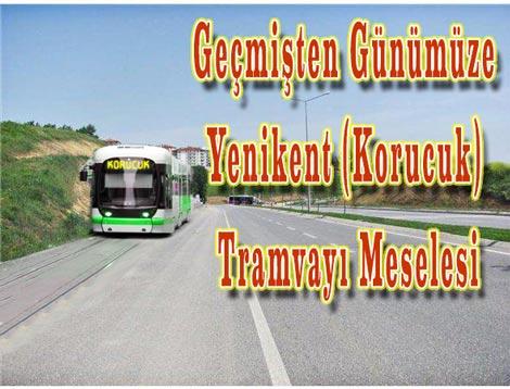 Geçmişten Günümüze Yenikent (Korucuk) Tramvayı Meselesi