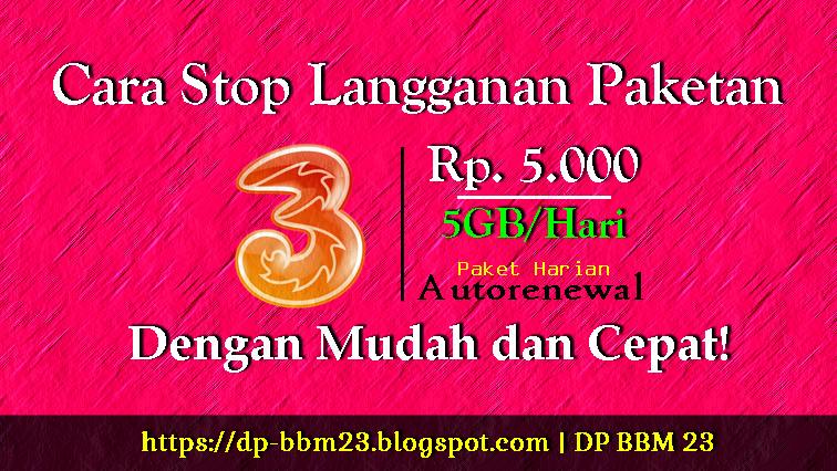 Cara Stop Langganan Paketan Kuota Harian Tri 5GB/Hari