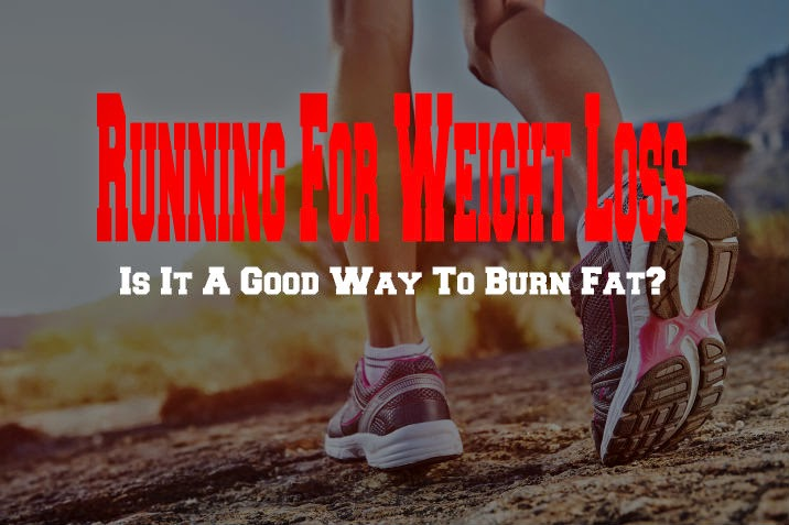 Running For Weight Loss - Is It A Good Way To Burn Fat?