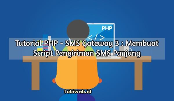 Tutorial PHP - SMS Gateway 3 : Membuat Script Pengiriman SMS Panjang