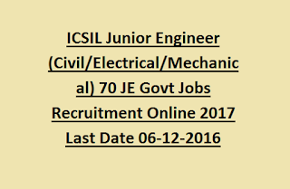 ICSIL Junior Engineer (Civil/Electrical/Mechanical) 70 JE Govt Jobs Recruitment Online 2017 Last Date 06-12-2016