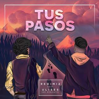 Descarga el sencillo Tus Pasos de Redimi2 (feat. Ulises)