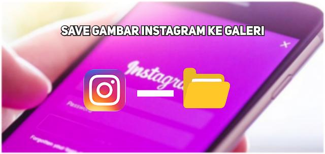 Begini Cara Download Gambar/Video di Instagram Tanpa Aplikasi Ribet