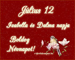 Július 12 - Izabella, Dalma névnap