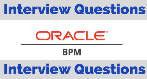 Oracle BPM Interview Questions