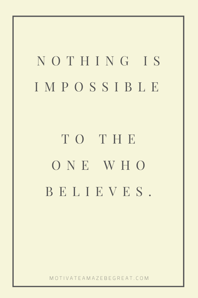 "44 Short Success Quotes And Sayings: ""Nothing is impossible to the one who believes."""