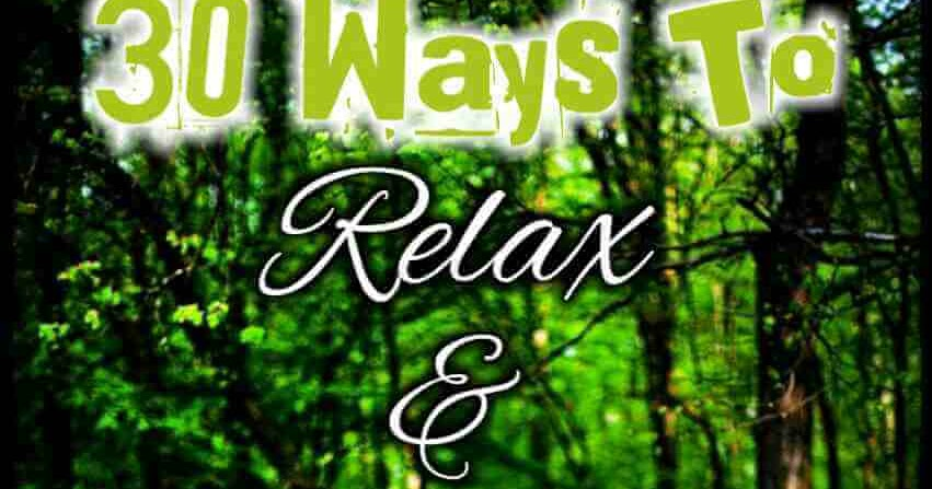 30 Ways to Relax and De-stress Your Life