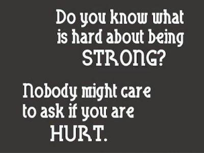 short inspirational quotes about love: Do you know what is hard about being strong nobody might care to ask if you are hurt?