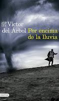 Por encima de la lluvia, Víctor del Árbol