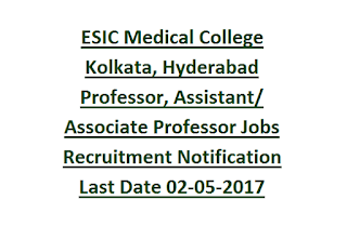 ESIC Medical College Kolkata, Hyderabad Professor, Assistant, Associate Professor Jobs Recruitment Notification Last Date 02-05-2017