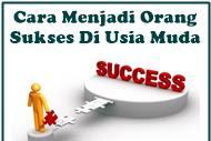 Cara Menjadi Orang Sukses Di Usia Muda