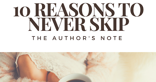 Tuesday's Top Ten [Reasons to Never Skip the Author's Note]