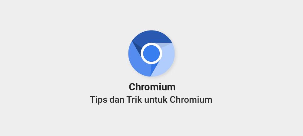 Tips dan Trik untuk Chromium