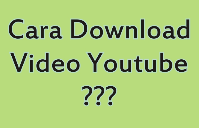 Bagaimana Cara Mendownload Video di Youtube