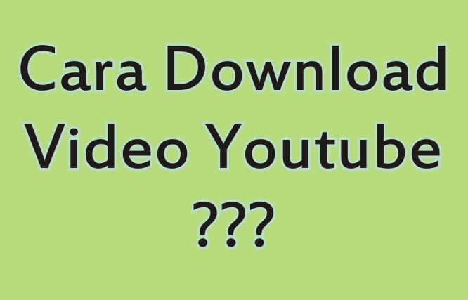 Bagaimana Cara Mendownload Video di Youtube