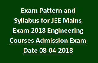 Exam Pattern and Syllabus for JEE Mains Exam 2018 Engineering Courses Admission Exam Date 08-04-2018