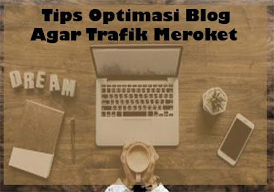 Tips Optimasi Blog Agar Trafik Meroket