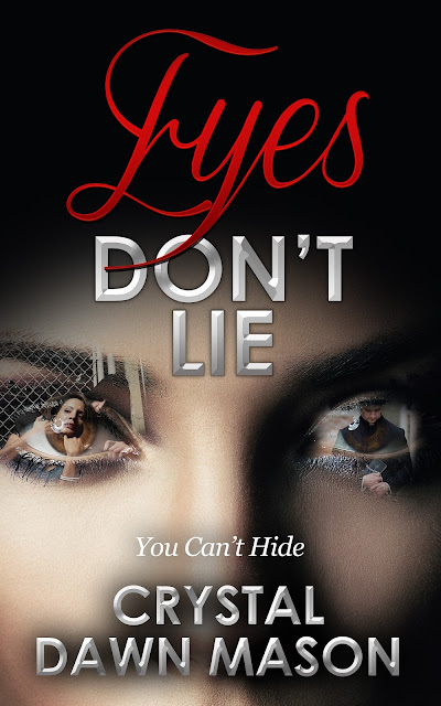 Eyes Don't Lie: You Can't Hide by Crystal Dawn Mason (Book Spotlight & Giveaway!)