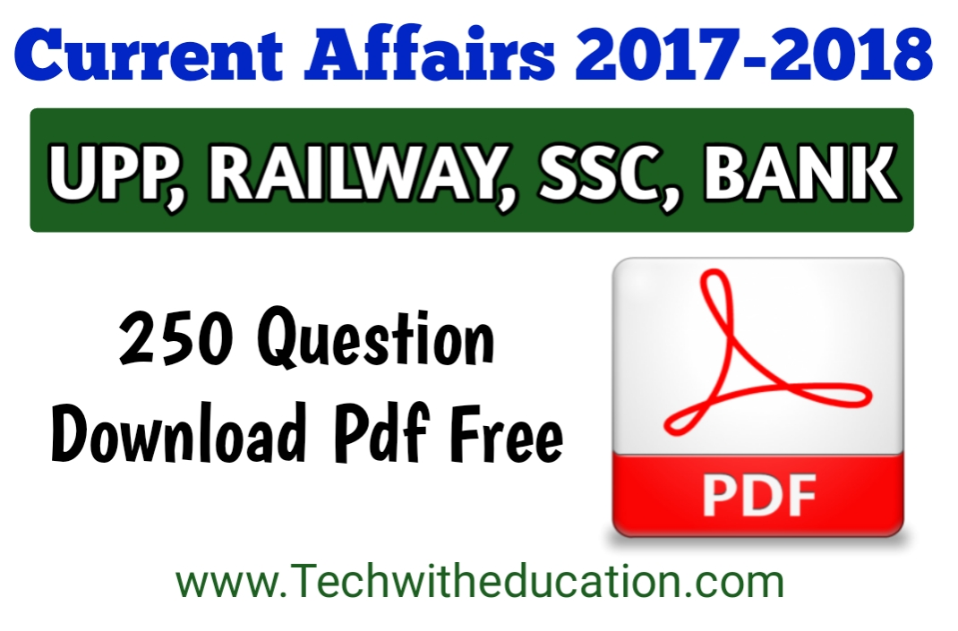 TOP 250 QUESTION CURRENT AFFAIRS 2017-2018 PDF DOWNLOAD FREE