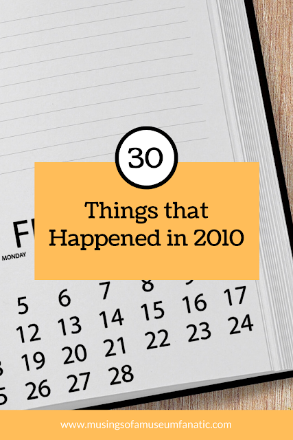 30 things that happened in 2010 by Musings of a Museum Fanatic