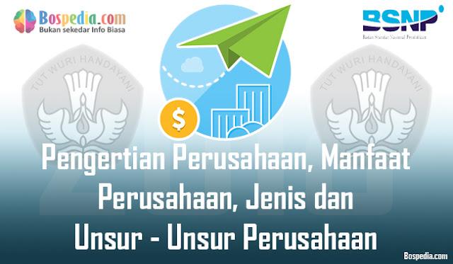 Pengertian Perusahaan, Manfaat Perusahaan, Jenis dan Unsur - Unsur Perusahaan