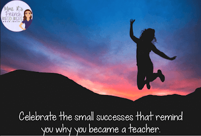 Celebrate the small successes that remind you why you became a teacher.