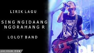 Lirik, Video dan MP3 Lagu Sing Ngidaang Ngorahang R Lolot Band