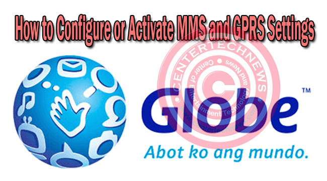 How to Configure or Activate MMS and GPRS Settings for Globe Subscribers