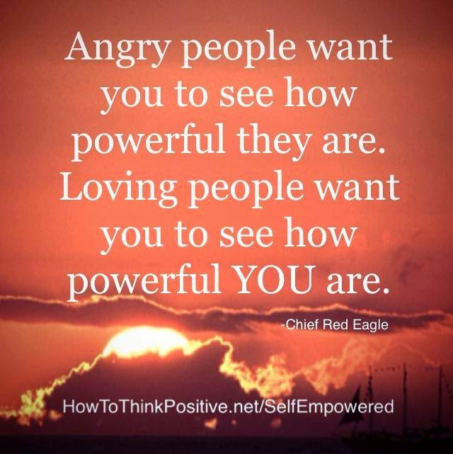 Angry People Want Yo To See How Powerful They Are Loving People
