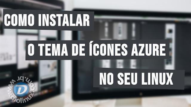 Como instalar o tema de ícones Azure no seu Linux
