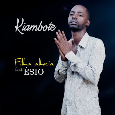 Kiambote - Filha alheia Feat.  Ésio [ DOWNLOAD ]