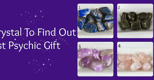 Which Is Your Strongest Psychic Gift? Find Out By Selecting One Of These Crystals