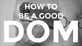 How to be a good Dominant