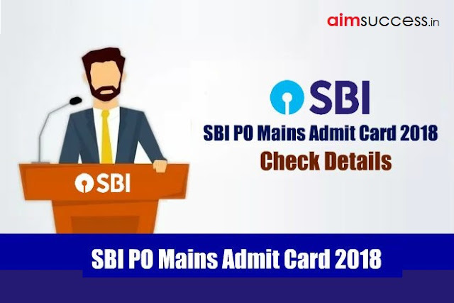 SBI PO Mains Admit Card 2018 Out, Download SBI PO Call Letter Now