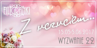 http://filigranki-pl.blogspot.ie/2017/05/wyzwanie-22-z-uczuciem.html