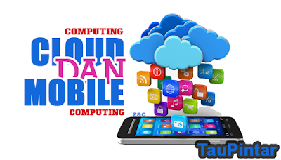 Pengertian Mobile Computing dan Sistem Cloud Computing