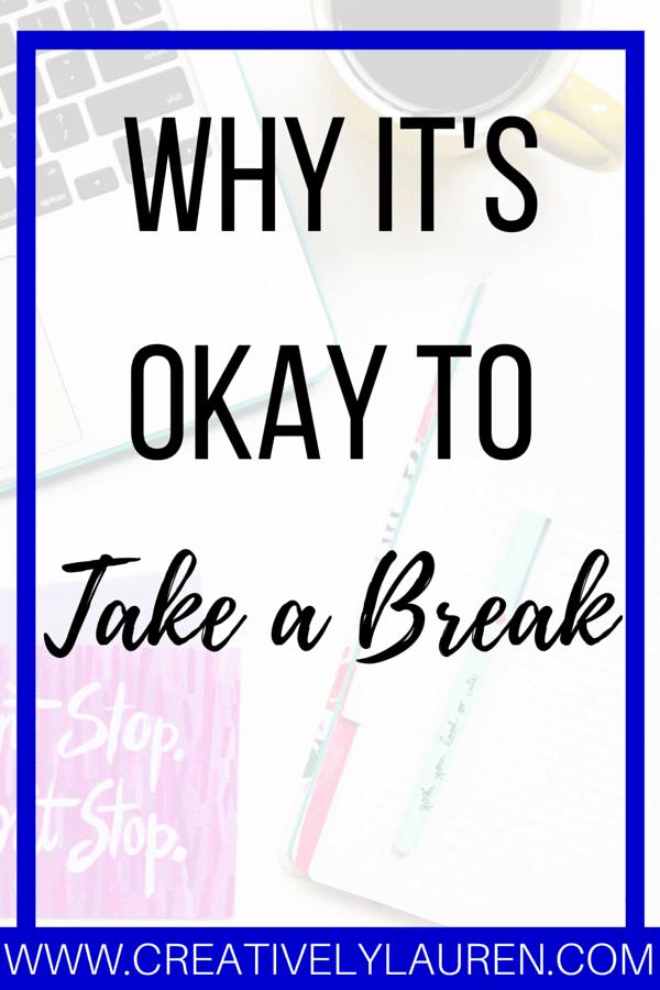 Why It's Okay to Take a Break
