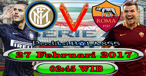 Prediksibola855 Inter Milan vs AS Roma 27-2-2017