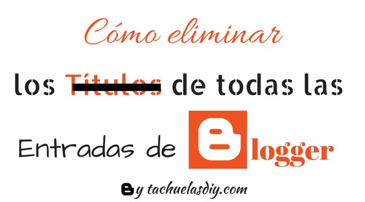 Tutorial paso a paso gratis para crear blog de blogger y diseñar un blog nítido quitando los titulos de todas las entradas de todo el blog.