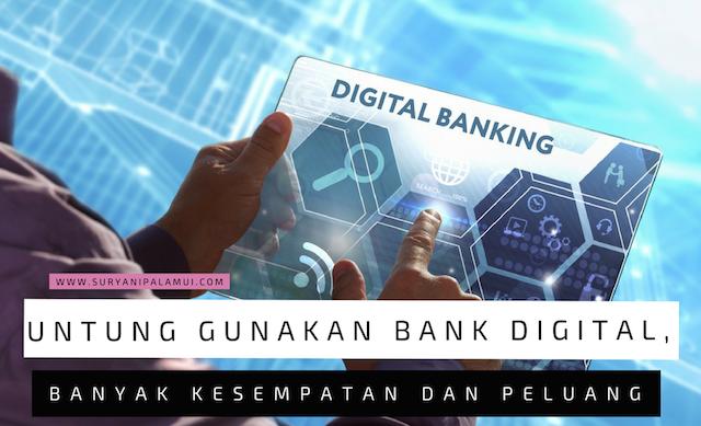 Untung Gunakan Bank Digital, Banyak Kesempatan dan Banyak Peluang