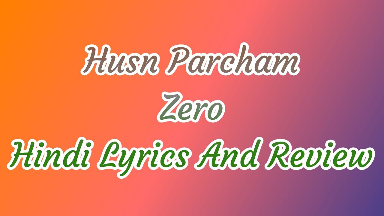 husn-parcham-lyrics-hindi-zero-katrina-kaif