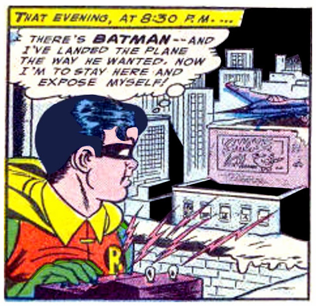 """There's BATMAN -- and I've landed the plane the way he wanted, now I'm to stay here and expose myself!"""