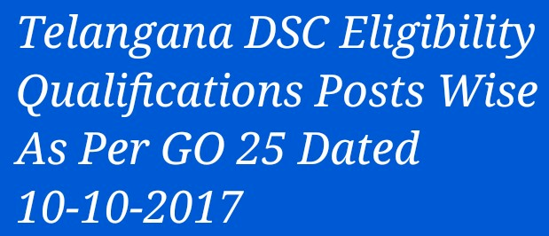 Telangana DSC Eligibility, Qualifications Posts Wise As Per GO 25 Dated 10-10-2017