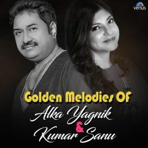 Golden Melodies Of Alka Yagnik & Kumar Sanu (2017)