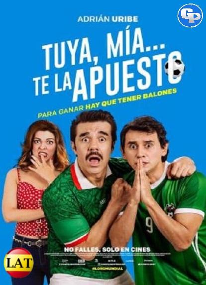 Tuya, Mía… Te La Apuesto (2018) HD 1080P LATINO