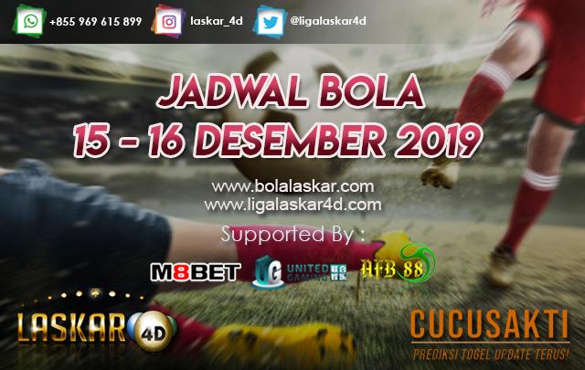 JADWAL BOLA JITU TANGGAL 15 – 16 DESEMBER 2019