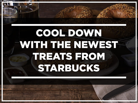 Cool down with the newest treats from Starbucks